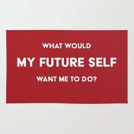 What would my future self want me to do? Rug
