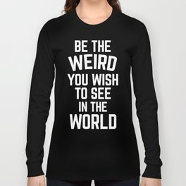 Be The Weird Funny Quote Long Sleeve T-shirt