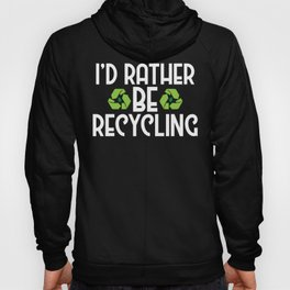 I'd Rather Be Recycling Ecofriendly Environmental Hoody