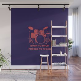 Born To Drum Forced To Work Funny Drums Vintage Drummer Distressed Wall Mural