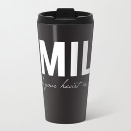 02. Smile though your heart is aching Metal Travel Mug