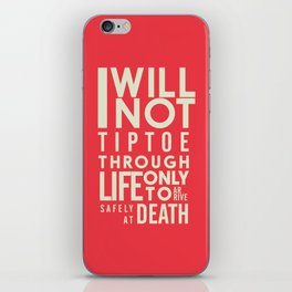Life quote wall art: I will not tiptoe, only to arrive safely at death, motivational illustration iPhone Skin