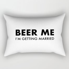 BEER ME I'M GETTING MARRIED Rectangular Pillow
