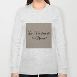 La Vie C'est De La Marde! Long Sleeve T-shirt