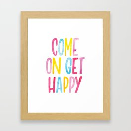 Come On Get Happy Framed Art Print