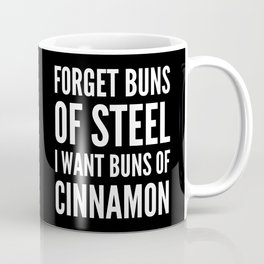 Forget Buns of Steel I want Buns of Cinnamon (Black & White) Coffee Mug