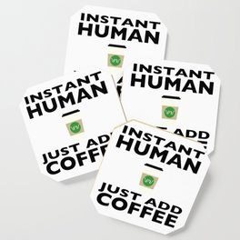 Instant Human - Just Add Coffee Coaster