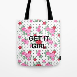 get it girl quote - get it girl art print, get it girl phone case, rose pattern, girls, girl print, Tote Bag