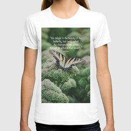 We delight in the beauty of the butterfly.... T-shirt