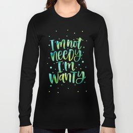 I'm not needy, I'm wanty {blue} Long Sleeve T-shirt