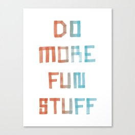 Do More Fun Stuff Canvas Print