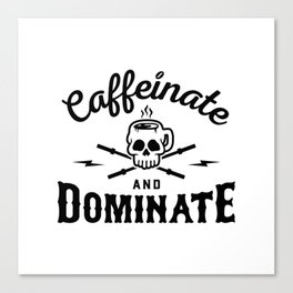 Caffeinate And Dominate v2 Canvas Print