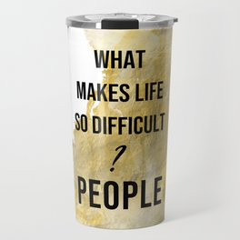 What makes life so difficult ? - Movie quote collection Travel Mug