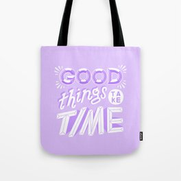 good things take time Tote Bag
