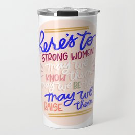 Here's To Strong Women Quote Travel Mug
