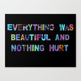 everything was beautiful and nothing hurt Canvas Print