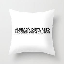 Already Disturbed #typography #quotes #humor Throw Pillow