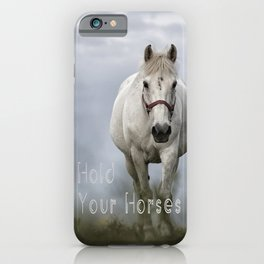 Hold Your Horses iPhone Case