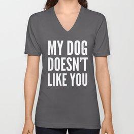 My Dog Doesn't Like You (Black & White) Unisex V-Neck