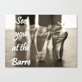 See you at the Barre Canvas Print