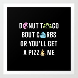 Donut Taco Bout Carbs Or You'll Get A Pizza Me v1 Art Print