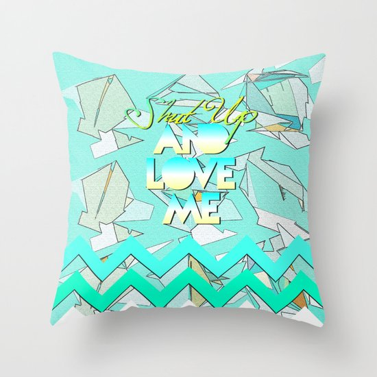 SHUT UP AND LOVE ME © AQUA LIMITED EDITION Throw Pillow
