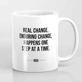 Real change, enduring change, happens one step at a time - RBG Coffee Mug