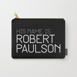 His name is Robert Paulson Carry-All Pouch