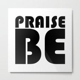 Praise Be Metal Print