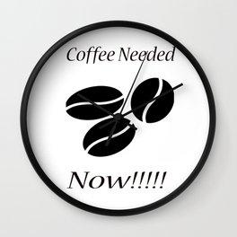 Coffee Needed Now Wall Clock