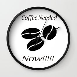 Coffee Needed Now Wall Clock
