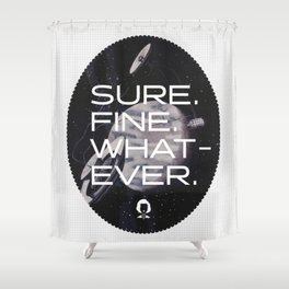 Sure. Fine. Whatever. Shower Curtain