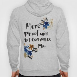 Mere Proof Will Not Convince Me Hoody