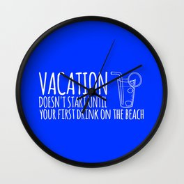 Vacation Doesn't Start Until Your First Drink On The Beach Wall Clock