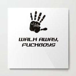 Walk Away Fuckboys Metal Print