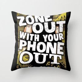 Cell Phone Zone Out with Your Phone Out Technology Throw Pillow