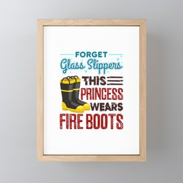 Women Firefighter Forget Glass Slippers This Princess Wears Fire Boots Framed Mini Art Print