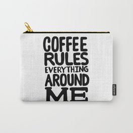 Coffee rules everything around me Carry-All Pouch