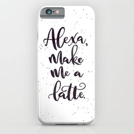 Alexa, Make Me a Latte | Black iPhone Case
