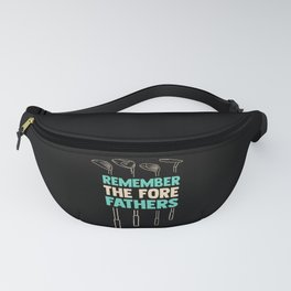 Remember The Fore Fathers Funny Golf Player Golfer Fanny Pack