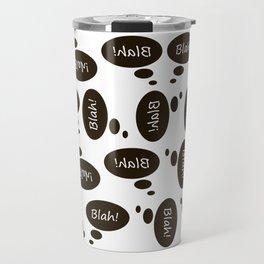 Blah blah blah Travel Mug