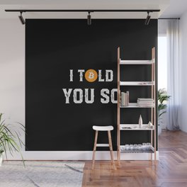 I Told You So - Funny Crypto Currency Bitcoin Wall Mural