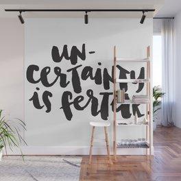 Uncertainty is fertile. Wall Mural