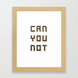 CAN  YOU NOT (gold/black) Framed Art Print