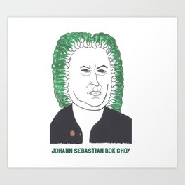 Johann Sebastian Bok Choy1 Art Print