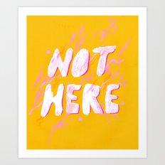 not here Art Print