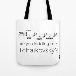 Tuba - Are you kidding me, Tchaikovsky? Tote Bag
