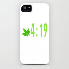 "A Nice Cannabis Tee For High Persons ""It's 4:19"" Got A Minute?"" T-shirt Design Cigarette Rasta Drug iPhone Case"