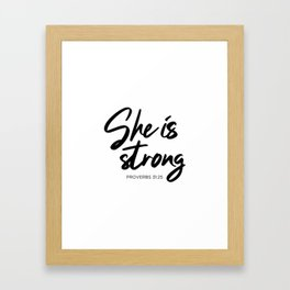 SHE IS STRONG, Proverbs 31 : 25 Framed Art Print