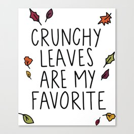 Crunchy Leaves Are My Favorite Canvas Print